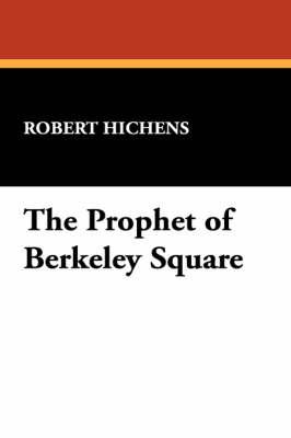 Prophet of Berkeley Square by Robert Hichens
