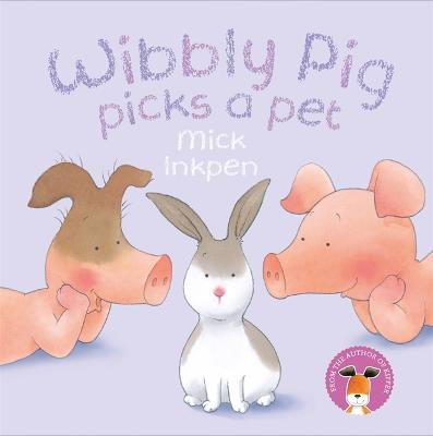 Wibbly Pig Picks a Pet by Mick Inkpen