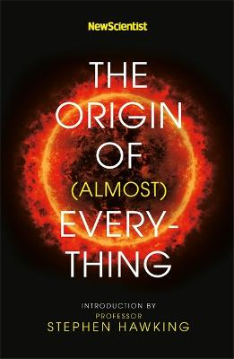 New Scientist: The Origin of (almost) Everything by New Scientist