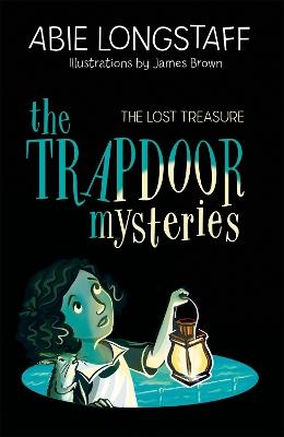 The Trapdoor Mysteries: The Lost Treasure by Abie Longstaff