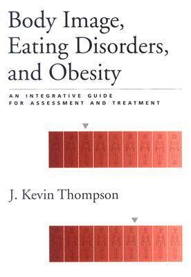 Body Image, Eating Disorders, and Obesity by J. Kevin Thompson