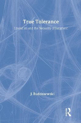True Tolerance by Jay Budziszewski