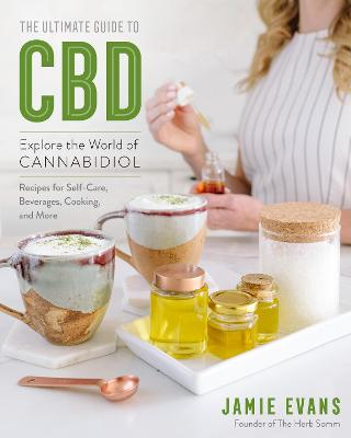 The Ultimate Guide to CBD: Explore The World of Cannabidiol by Jamie Evans