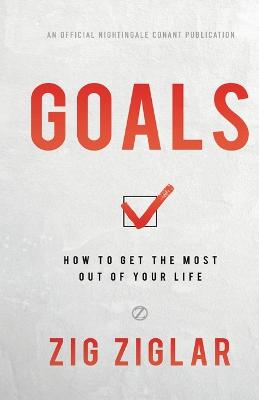 Goals: How to Get the Most Out of Your Life by Zig Ziglar