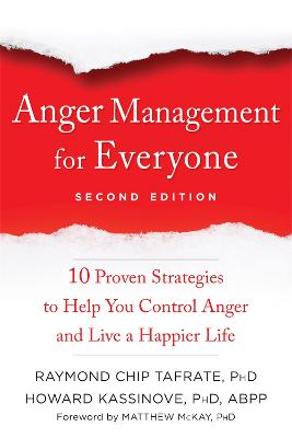 Anger Management for Everyone: Ten Proven Strategies to Help You Control Anger and Live a Happier Life by Raymond Chip Tafrate