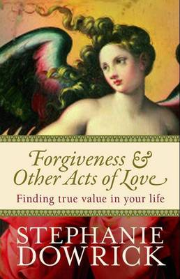 Forgiveness & Other Acts of Love by Stephanie Dowrick