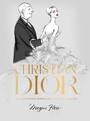 Christian Dior: The Illustrated World of a Fashion Master by Megan Hess