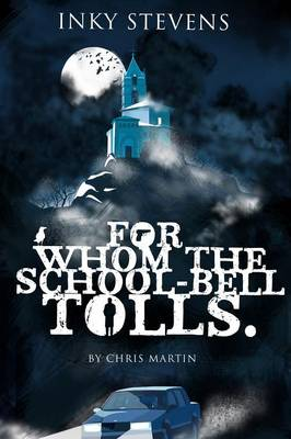 Inky Stevens, for Whom the School-Bell Tolls by Chris Martin