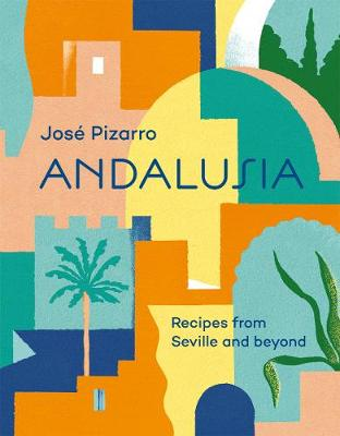 Andalusia: Recipes from Seville and beyond by Jose Pizarro