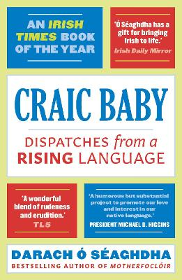 Craic Baby: Dispatches from a Rising Language by Darach O'Seaghdha