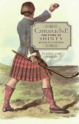 Camanachd! by Roger Hutchinson