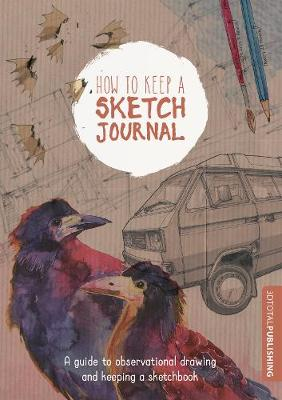 How to Keep a Sketch Journal by 3dtotal Publishing