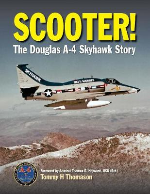 Scooter!: The Douglas A-4 Skyhawk Story by Tommy Thomason