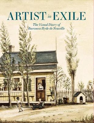 Artist in Exile: The Visual Diary of Baroness Hyde de Neuville by Roberta J M Olson
