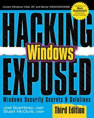 Hacking Exposed Windows: Microsoft Windows Security Secrets and Solutions by Joel Scambray