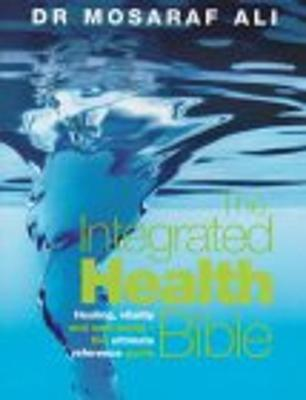 The Integrated Health Bible by Mosaraf Ali