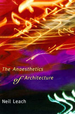 The Anaesthetics of Architecture by Neil Leach