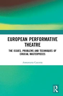 European Performative Theatre: The issues, problems and techniques of crucial masterpieces book