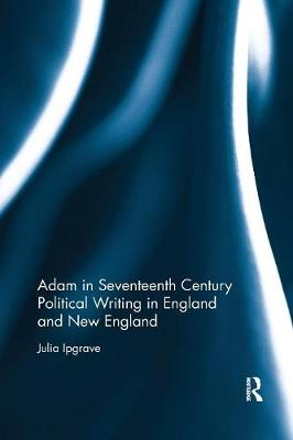 Adam in Seventeenth Century Political Writing in England and New England book