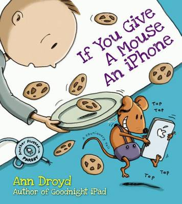 If You Give a Mouse an iPhone by Ann Droyd