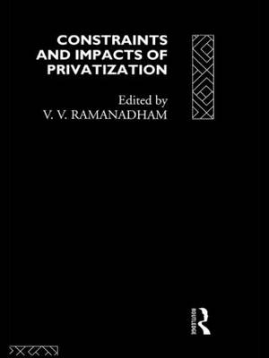 Constraints and Impacts of Privatisation by V.  V. Ramanadham