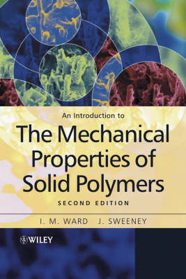 An Introduction to the Mechanical Properties of Solid Polymers by I. M. Ward