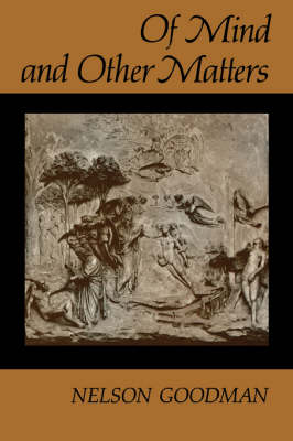 Of Mind and Other Matters by Nelson Goodman