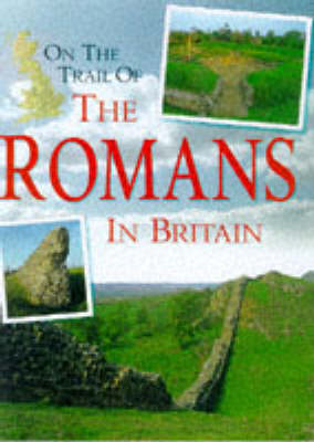 On the Trail of the Romans in Britain by Richard Wood