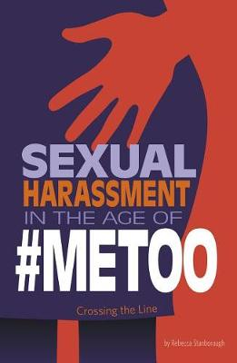 Sexual Harassment in the Age of #METOO by Rebecca Stanborough