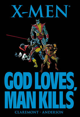 X-men: God Loves, Man Kills by Chris Claremont