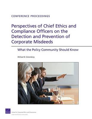 Perspectives of Chief Ethics and Compliance Officers on the Detection and Prevention of Corporate Misdeeds by Michael D. Greenberg