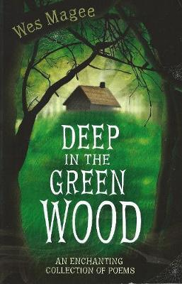 Deep in the Green Wood by Wes Magee