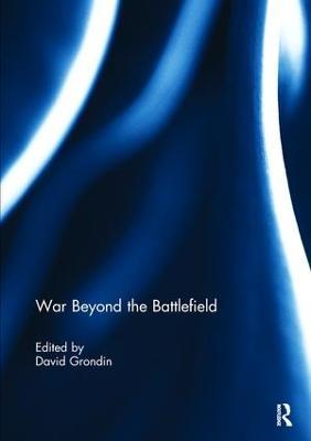 War Beyond the Battlefield by David Grondin