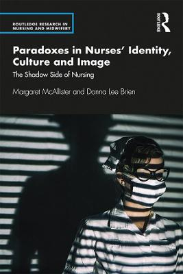 Paradoxes in Nurses' Identity, Culture and Image: The Shadow Side of Nursing book