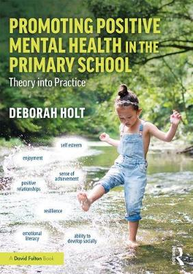 Promoting Positive Mental Health in the Primary School: Theory into Practice book