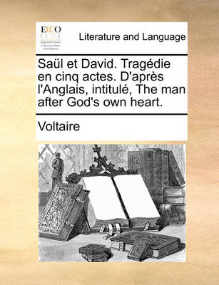 Sa l Et David. Trag die En Cinq Actes. d'Apr s l'Anglais, Intitul , the Man After God's Own Heart. by Voltaire