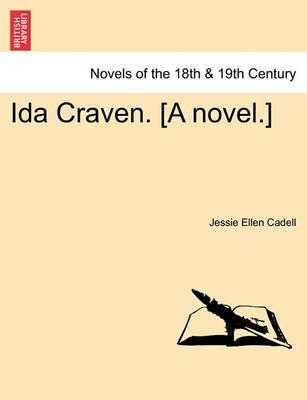 Ida Craven. [A Novel.] by Jessie Ellen Cadell