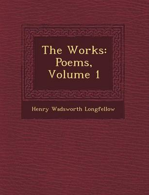The Works: Poems, Volume 1 by Henry Wadsworth Longfellow