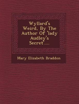 Wyllard's Weird, by the Author of 'Lady Audley's Secret'.... by Mary Elizabeth Braddon