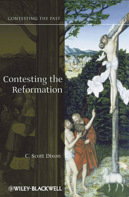 Contesting the Reformation by C. Scott Dixon