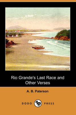 Rio Grande's Last Race and Other Verses (Dodo Press) by A B Paterson