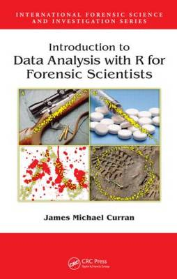 Introduction to Data Analysis with R for Forensic Scientists by James Michael Curran