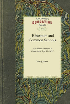 Education and Common Schools: Delivered at Cooperstown, Otsego County, Sept. 21, and Repeated by Request, at Johnstown, Fulton County, Oct. 17, 1843 book