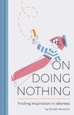 On Doing Nothing by Roman Muradov