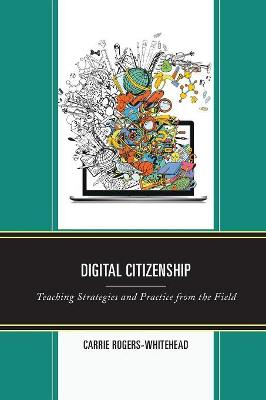 Digital Citizenship: Teaching Strategies and Practice from the Field book