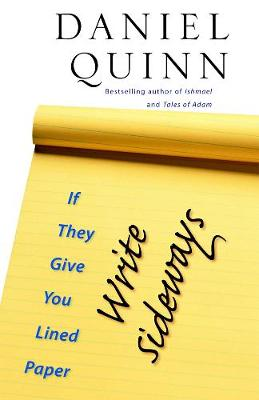 If They Give You Lined Paper, Write Sideways by Daniel Quinn