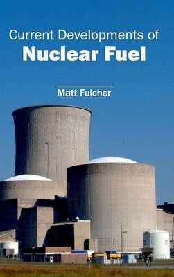 Current Developments of Nuclear Fuel by Matt Fulcher