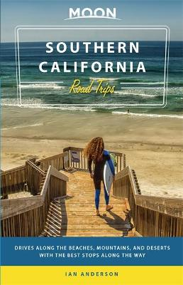 Moon Southern California Road Trip (First Edition) by Ian Anderson