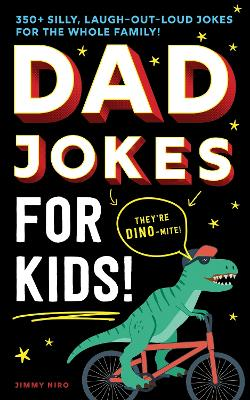Dad Jokes for Kids: 350+ Silly, Laugh-out-Loud Jokes for the Whole Family! by Jimmy Niro