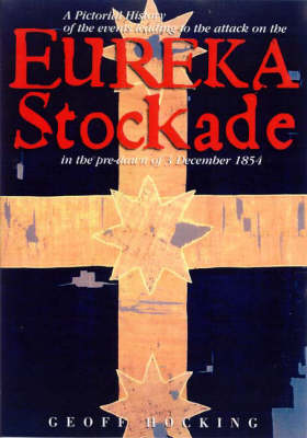 Eureka Stockade: A Pictorial History by Geoff Hocking